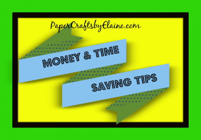 Tips andTricks, Money Saving Tips, Time saving tips, Money & Time Saving Tips, Greeting Cards, rubber-stamping, card making, scrapbooking, projects.