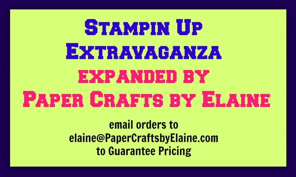 Paper Crafts By Elaine would like to offer you extra Saving. Only for a limited time. Sale ends on Nov 22 at 11 pm. Email your order today to elaine@PaperCraftsbyElaine.com